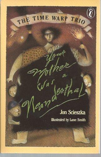 Your Mother Was a Neanderthal: Scieszka, Jon