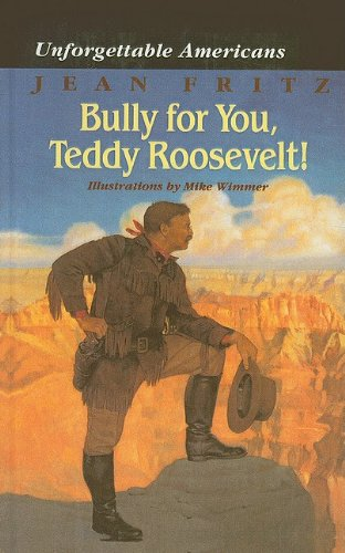 9780780768727: Bully for You, Teddy Roosevelt! (Unforgettable Americans)