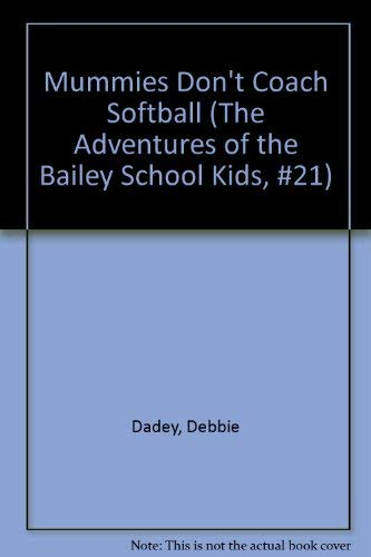 9780780770706: Mummies Don't Coach Softball (The Adventures of the Bailey School Kids, #21)