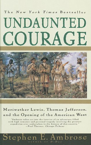 9780780773998: Undaunted Courage: Meriwether Lewis, Thomas Jefferson, and the Opening of the American West