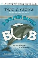 9780780780651: A Dolphin Named Bob (Trophy Chapter Books)