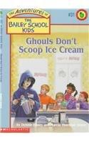 9780780782037: Ghouls Don't Scoop Ice Cream (The Adventures of the Bailey School Kids, #31)