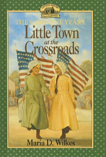 9780780784031: Little Town at the Crossroads (Little House the Caroline Years (Prebound))