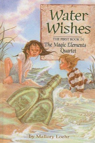 Water Wishes (Magic Elements Quartet (Prebound)): Loehr, Mallory