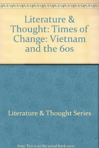 Literature & Thought: Times of Change: Vietnam and the 60s: Literature & Thought Series