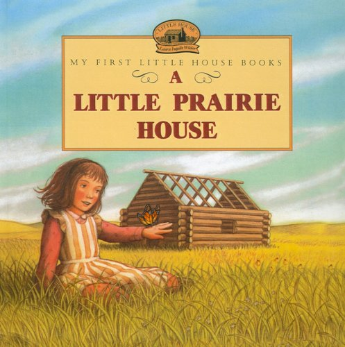 9780780798618: A Little Prairie House (My First Little House Books (Prebound))