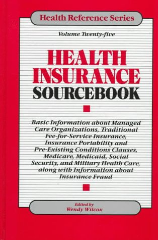 9780780802223: Health Insurance Sourcebook: Basic Information About Managed Care Organizations, Traditional Fee-For-Service Insurance, Insurance Portability and ... Conditions Clauses, (Health Reference Series)