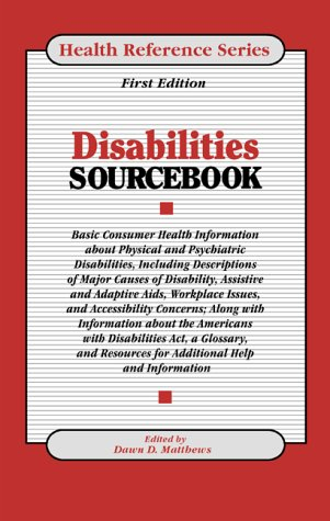 9780780803893: Disabilities Sourcebook: Basic Consumer Health Information About Physical and Psychiatric Disabilities, Including Descriptions of Major Causes of Disability, Assistive and (Health Reference Series)