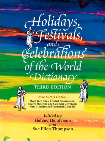 Holidays, Festivals, and Celebrations of the World Dictionary: Henderson, Helene,, Thompson, Sue ...