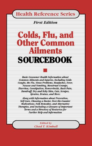 Colds, Flu, and Other Common Ailments: Basic Consumer Health Information About Common Ailments and ...