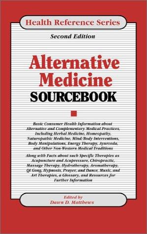 Alternative Medicine Sourcebook: Basic Consumer Health Information: Dawn D. Matthews