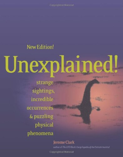 Unexplained: Strange Sightings, Incredible Occurrences & Puzzling Physical Phenomena (The ...