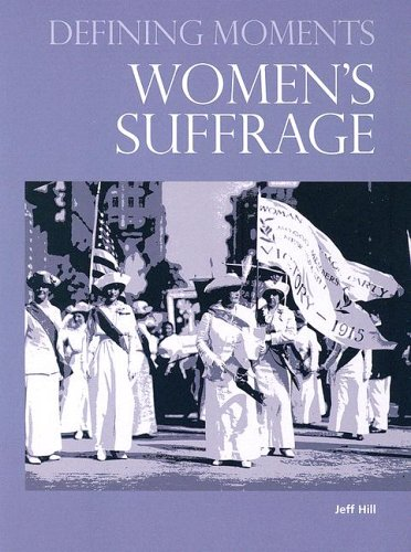 Women's Suffrage (Defining Moments) (Defining Moments (Omnigraphics)): Jeff Hill