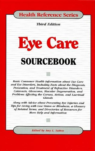 Eye Care Sourcebook: Basic Consumer Health Information about Eye Care and Eye Disorders, Including ...