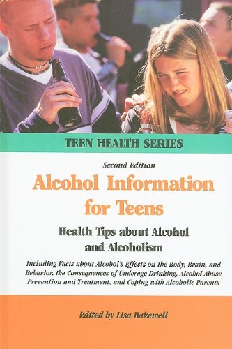 Alcohol Information for Teens: Health Tips About Alcohol and Alcoholism (Teen Health Series)
