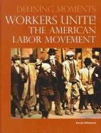 9780780811300: Workers Unite!: The American Labor Movement (Defining Moments)