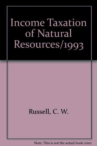 Income Taxation of Natural Resources/1993: Russell, C. W.