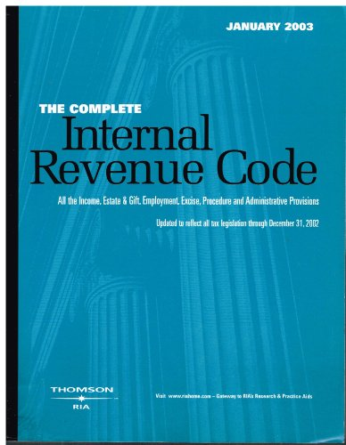 The Complete Internal Revenue Code January 2003: All the Income, Estate & Gift, Employment, ...