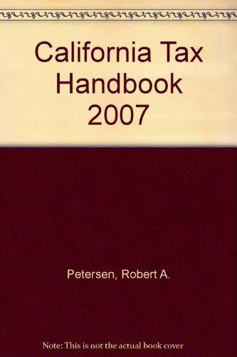 California Tax Handbook 2007: Petersen, Robert A.