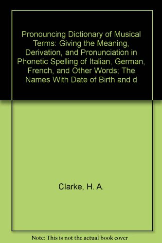 9780781207508: Pronouncing Dictionary of Musical Terms: Giving the Meaning, Derivation, and Pronunciation in Phonetic Spelling of Italian, German, French, and Other Words; The Names With Date of Birth and d