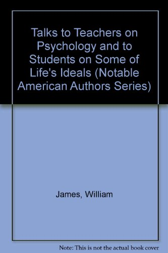 9780781234757: Talks To Teachers On Psychology And To Students On Some Of Life's Ideals (Notable American Authors)