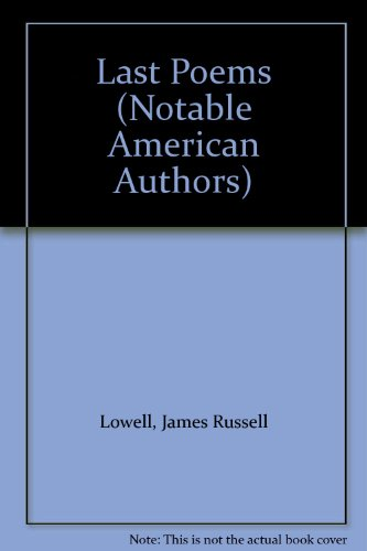 Last Poems: Lowell, James Russell