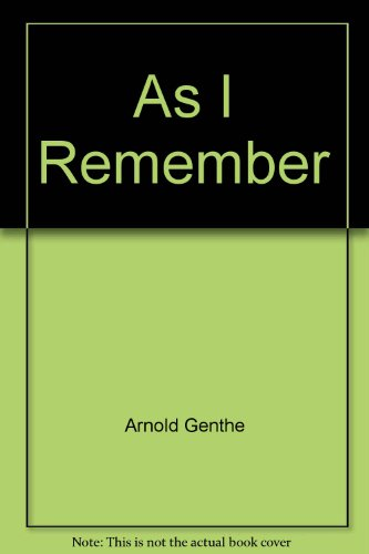 AS I REMEMBER: ARNOLD, GENTHE