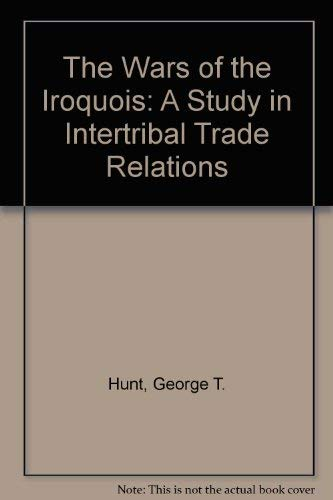 9780781251587: The Wars of the Iroquois: A Study in Intertribal Trade Relations