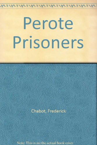 THE PEROTE PRISONERS: Frederick Chabot