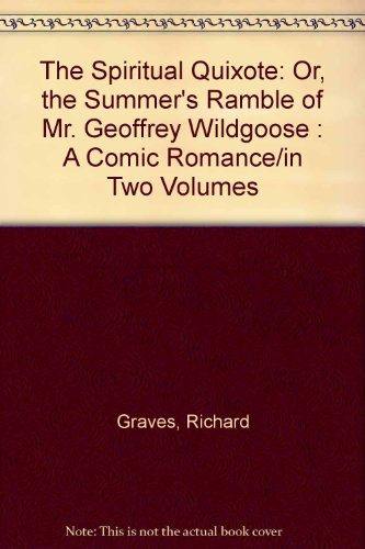 The Spiritual Quixote: Or, the Summer's Ramble of Mr. Geoffrey Wildgoose : A Comic Romance/in Two Volumes (0781273609) by Richard Graves