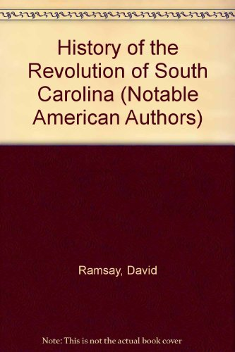 9780781287746: History of the Revolution of South Carolina (Notable American Authors)