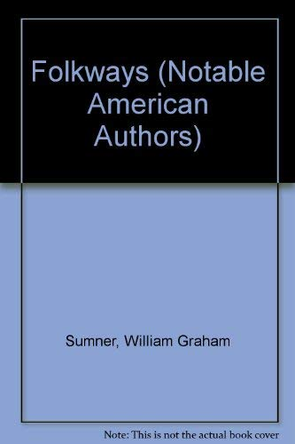 Folkways: A Study of the Sociological Importance: William Graham Sumner