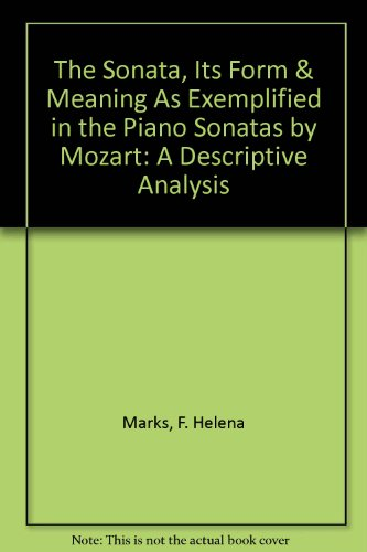 9780781291705: The Sonata, Its Form & Meaning As Exemplified in the Piano Sonatas by Mozart: A Descriptive Analysis