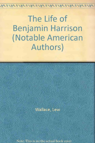 The Life of Benjamin Harrison (Notable American Authors) (9780781298711) by Lew Wallace