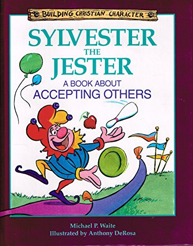 Sylvester the Jester: A Book About Accepting Others (Building Christian Character) (0781400333) by Michael P. Waite