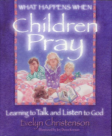 9780781400473: What Happens When Children Pray: Learning to Talk and Listen to God
