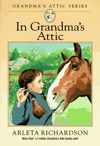In Grandma's Attic (Grandma's Attic Series) (9780781400855) by Arleta Richardson