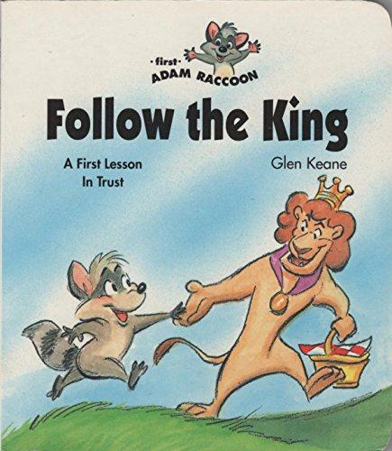 Follow the King: A First Lesson in Trust (First Adam Raccoon): Keane, Glen; Yakovetic, Joe