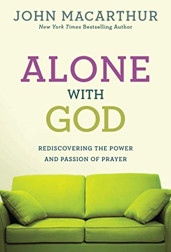 9780781405867: Alone with God: Rediscovering the Power and Passion of Prayer (John MacArthur Study)