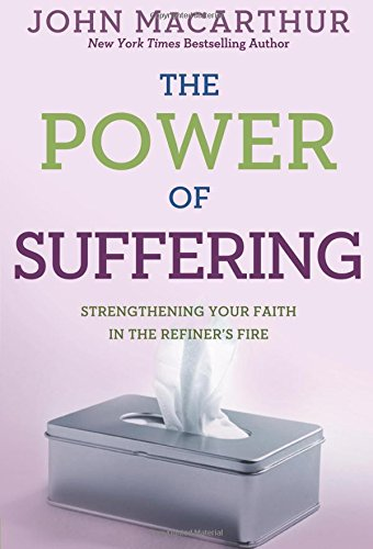 9780781405874: The Power of Suffering: Strengthening Your Faith in the Refiner's Fire