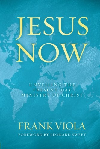 9780781405911: Jesus Now: Unveiling the Present-Day Ministry of Christ