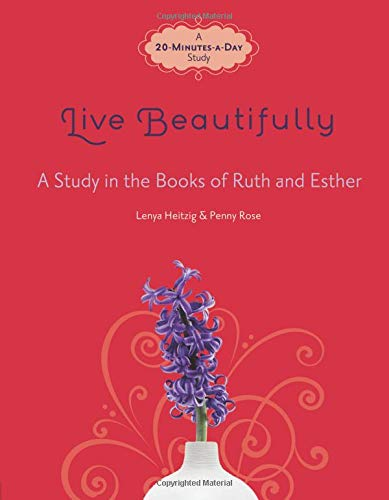 Live Beautifully: A Study in the Books: Heitzig, Lenya; Rose,