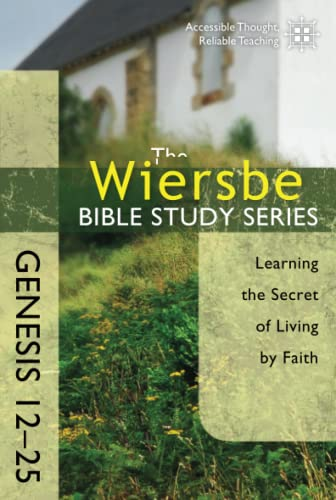 9780781406352: The Wiersbe Bible Study Series: Genesis 12-25: Learning the Secret of Living by Faith