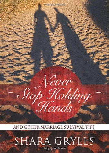 9780781406703: Never Stop Holding Hands: And Other Marriage Survival Tips