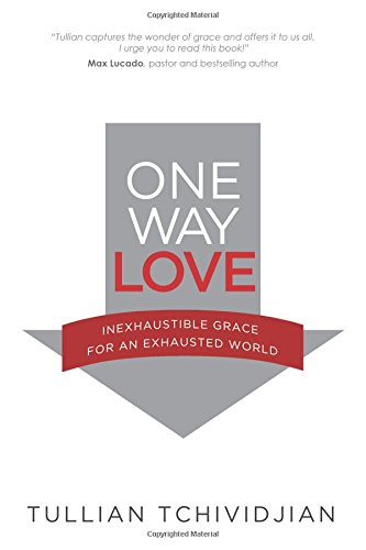 One Way Love: Inexhaustible Grace for an Exhausted World (0781406900) by Tchividjian, Tullian