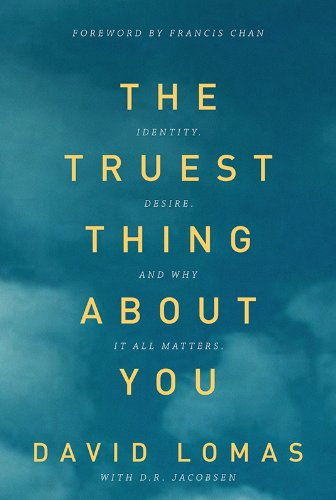 9780781408554: The Truest Thing about You: Identity, Desire, and Why It All Matters