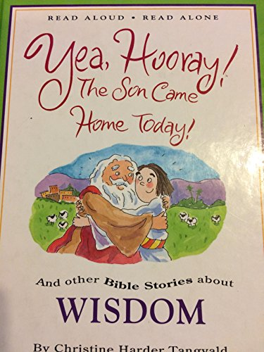 9780781409278: Yea, Hooray! the Son Came Home Today!: And Other Bible Stories About Wisdom (Read Aloud, Read Alone)