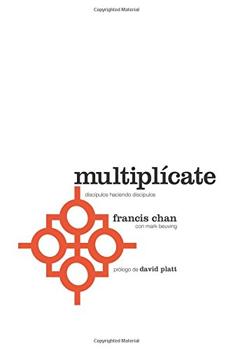 Multiplícate: Discípulos Haciendo Discípulos (Spanish Edition) (0781409543) by Francis Chan; Mark Beuving