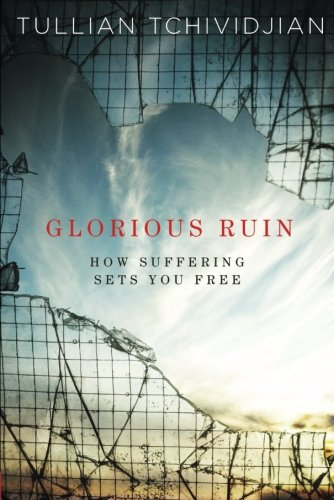 Glorious Ruin: How Suffering Sets You Free (0781410991) by Tchividjian, Tullian