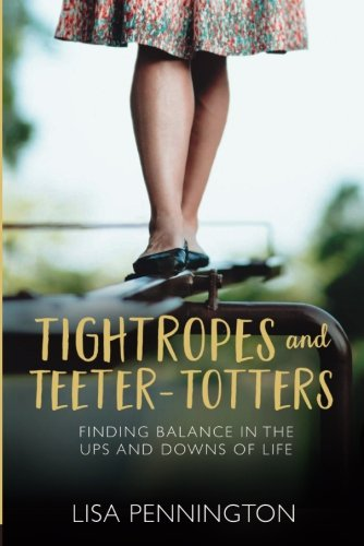 9780781412933: Tightropes and Teeter-Totters: Finding Balance in the Ups and Downs of Life